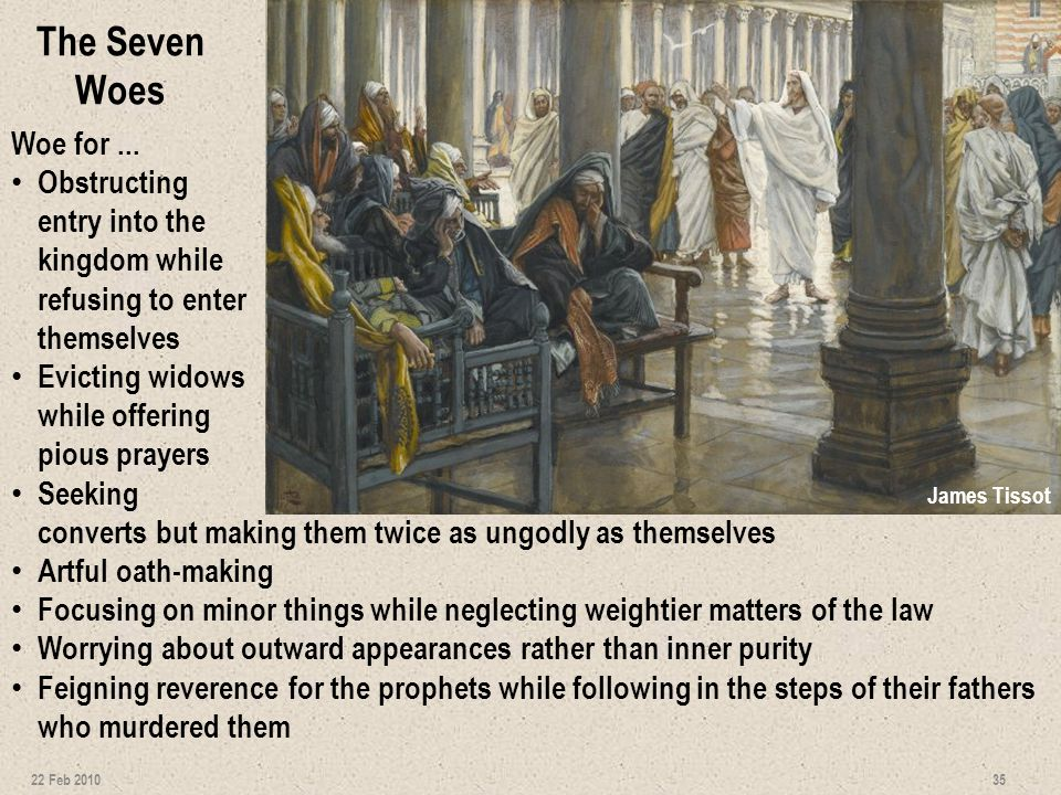 Matthew 23:13-15 13 But woe to you, scribes and Pharisees, hypocrites, because you shut off the kingdom of heaven from men; for you do not enter in yourselves, nor do you allow those who are entering to go in.