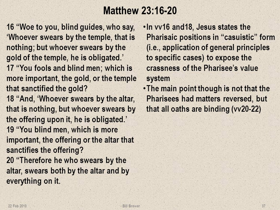 Matthew 23:21-24 21 And he who swears by the temple, swears both by the temple and by Him who dwells within it.