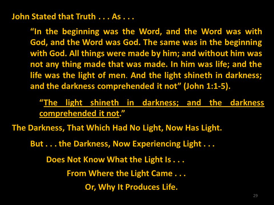 29 But... the Darkness, Now Experiencing Light... John Stated that Truth... As... In the beginning was the Word, and the Word was with God, and the Wo