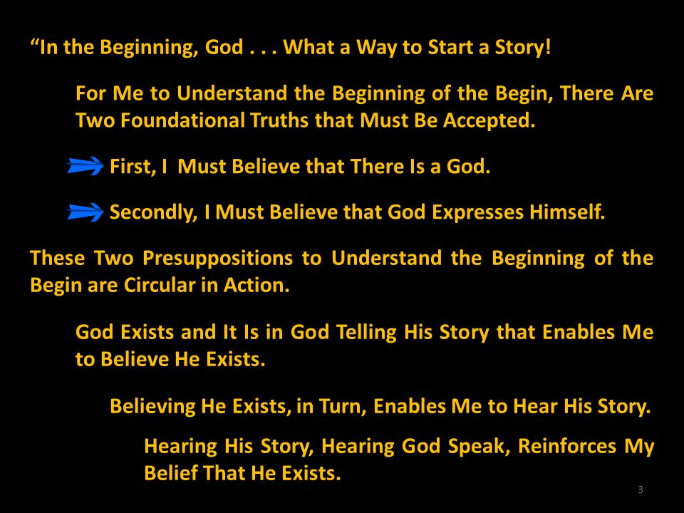 3 In the Beginning, God... What a Way to Start a Story! For Me to Understand the Beginning of the Begin, There Are Two Foundational Truths that Must B