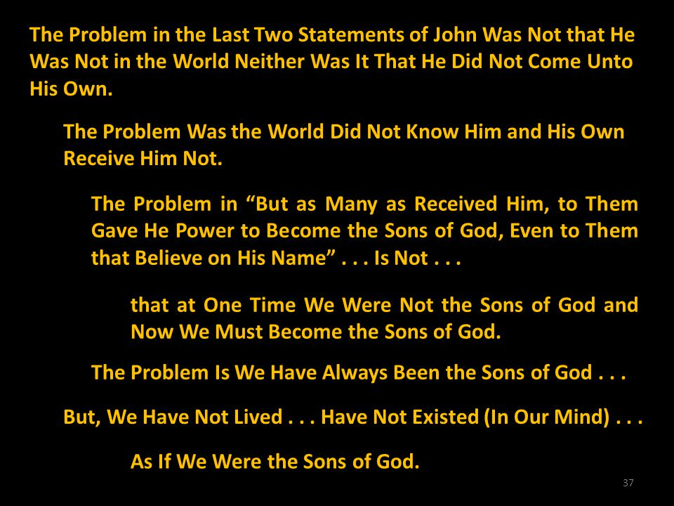 37 The Problem in the Last Two Statements of John Was Not that He Was Not in the World Neither Was It That He Did Not Come Unto His Own. The Problem W