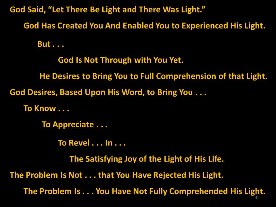 42 God Said, Let There Be Light and There Was Light. God Has Created You And Enabled You to Experienced His Light. But... God Is Not Through with You