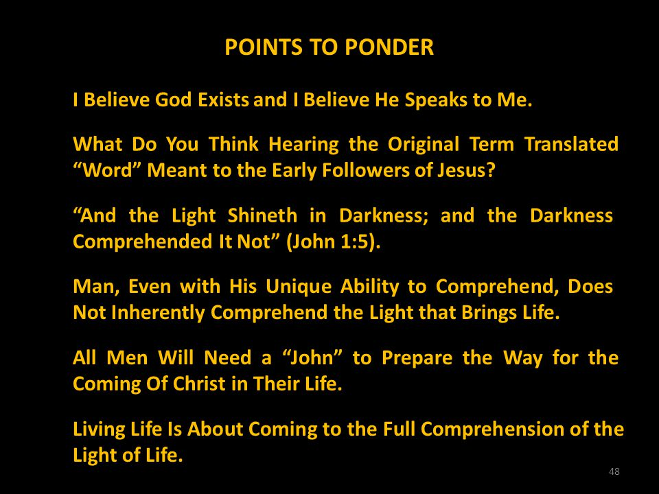 48 POINTS TO PONDER I Believe God Exists and I Believe He Speaks to Me. What Do You Think Hearing the Original Term Translated Word Meant to the Early