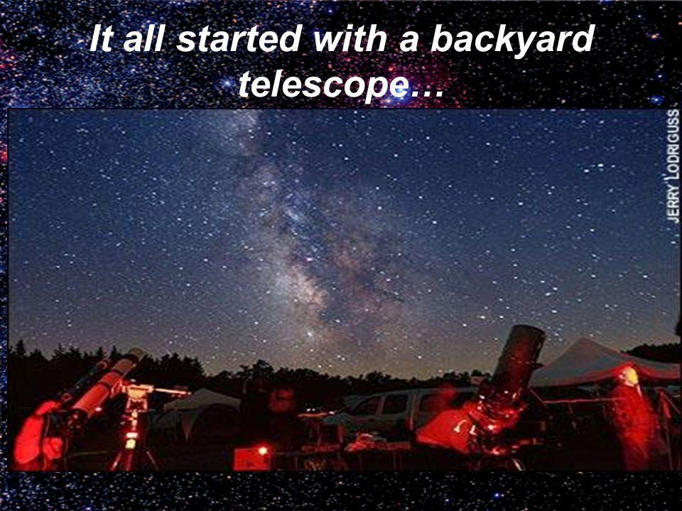 It all started with a backyard telescope…