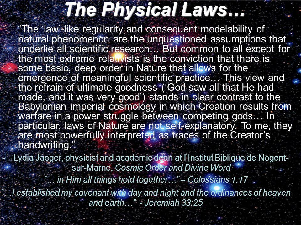 The Physical Laws… The law-like regularity and consequent modelability of natural phenomenon are the unquestioned assumptions that underlie all scient
