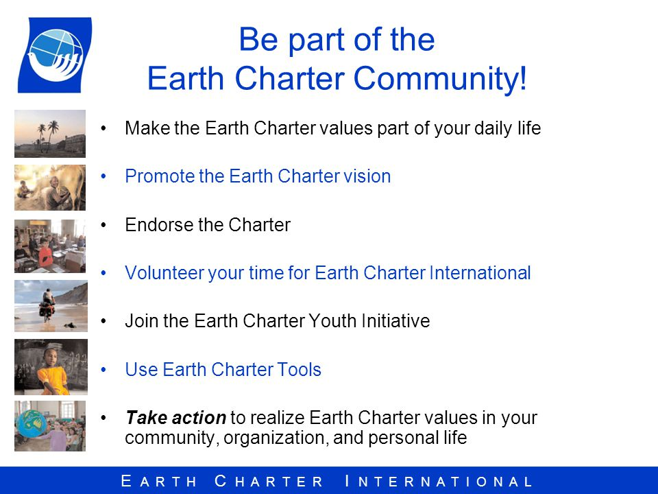 E A R T H C H A R T E R I N T E R N A T I O N A L Be part of the Earth Charter Community.
