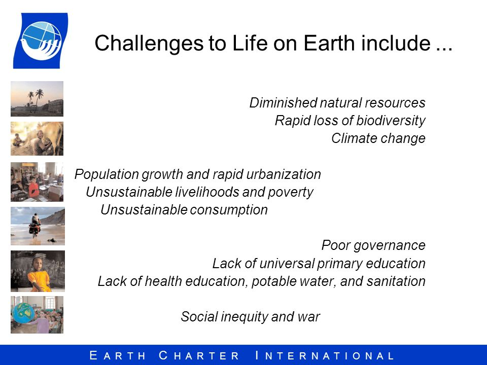 E A R T H C H A R T E R I N T E R N A T I O N A L Challenges to Life on Earth include...