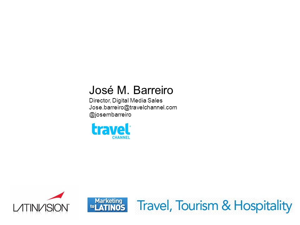 José M. Barreiro Director, Digital Media Sales Jose.barreiro@travelchannel.com @josembarreiro