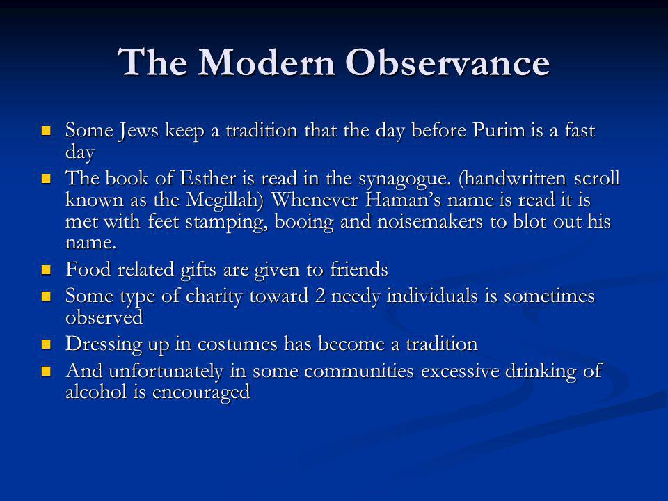 The Modern Observance Some Jews keep a tradition that the day before Purim is a fast day Some Jews keep a tradition that the day before Purim is a fas