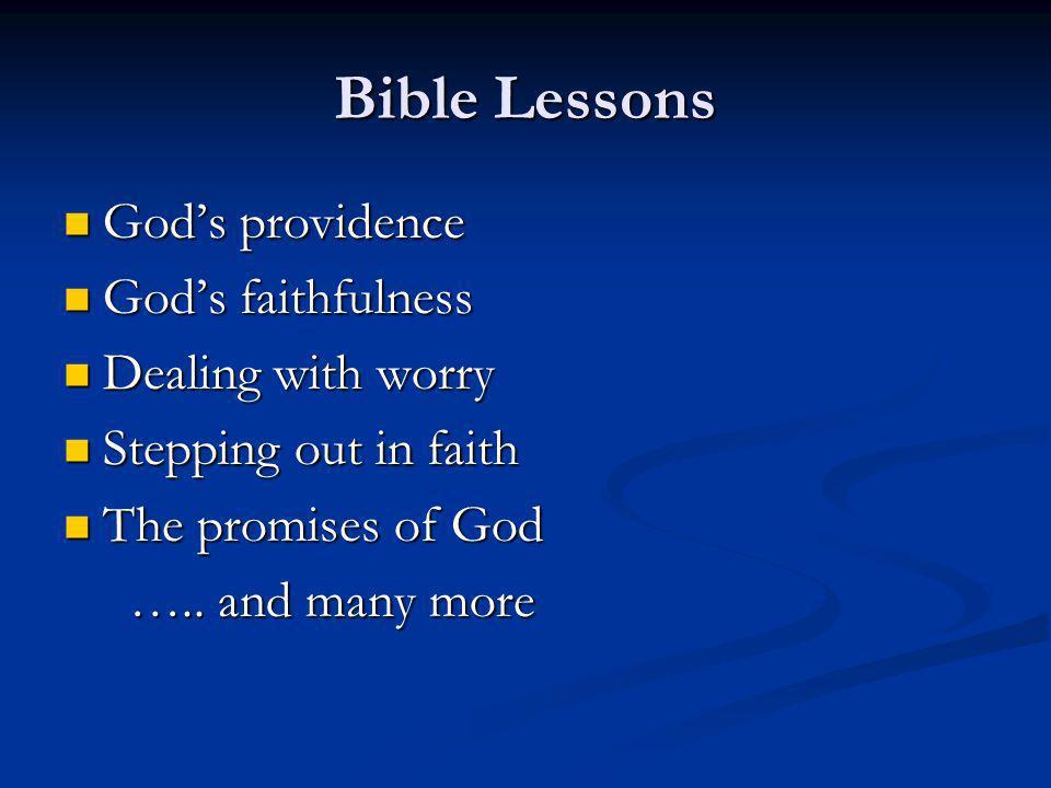 Bible Lessons Gods providence Gods providence Gods faithfulness Gods faithfulness Dealing with worry Dealing with worry Stepping out in faith Stepping out in faith The promises of God The promises of God …..