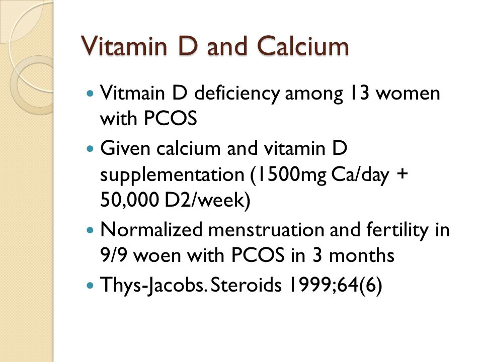 Vitamin D and Calcium Vitmain D deficiency among 13 women with PCOS Given calcium and vitamin D supplementation (1500mg Ca/day + 50,000 D2/week) Norma
