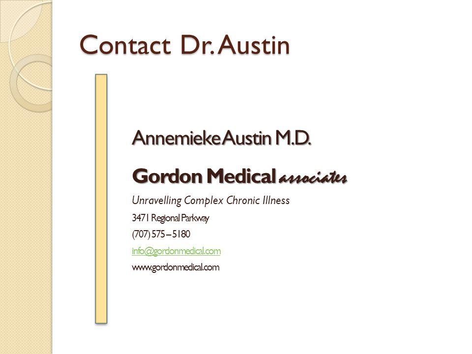 Contact Dr. Austin Annemieke Austin M.D. Gordon Medical associates Unravelling Complex Chronic Illness 3471 Regional Parkway (707) 575 – 5180 info@gor