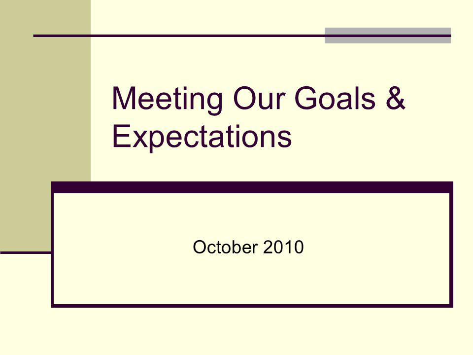 Meeting Our Goals & Expectations October 2010