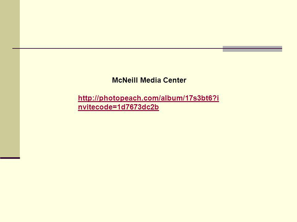 McNeill Media Center http://photopeach.com/album/17s3bt6?i nvitecode=1d7673dc2b