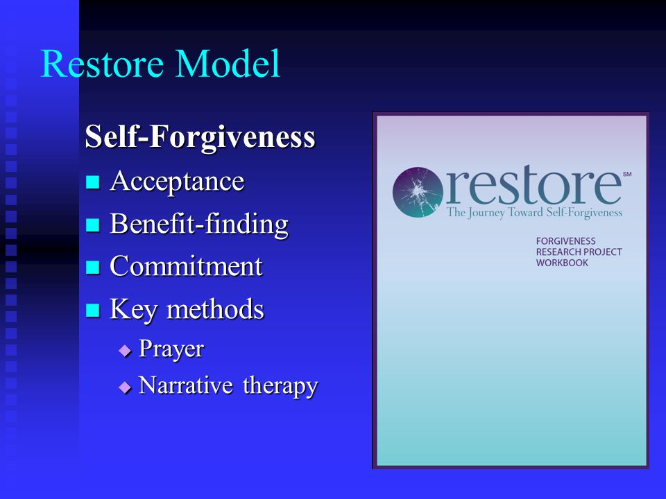 Restore Model Self-Forgiveness Acceptance Benefit-finding Commitment Key methods Prayer Narrative therapy