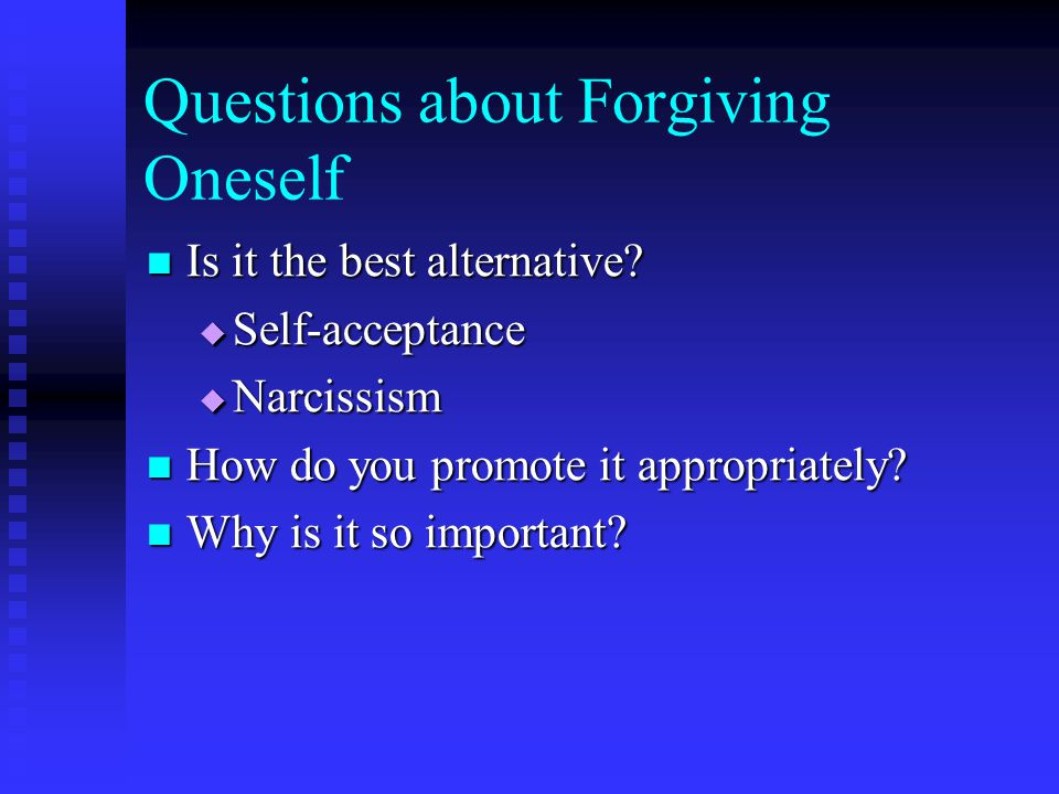 Questions about Forgiving Oneself Is it the best alternative.
