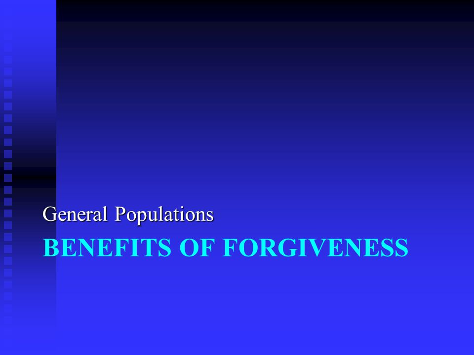 BENEFITS OF FORGIVENESS General Populations