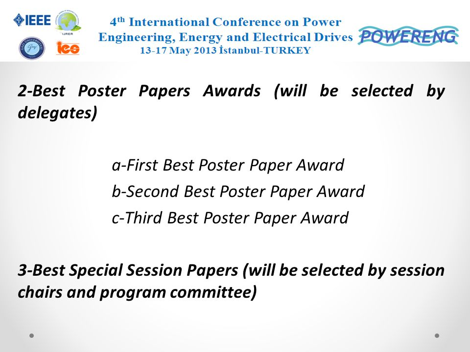 2-Best Poster Papers Awards (will be selected by delegates) a-First Best Poster Paper Award b-Second Best Poster Paper Award c-Third Best Poster Paper