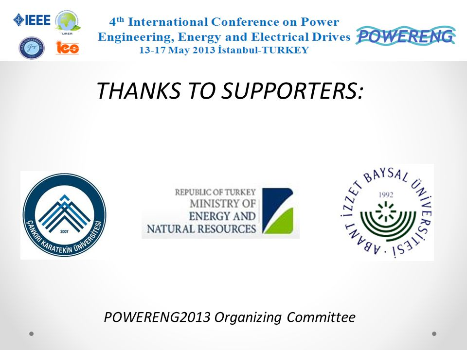 THANKS TO SUPPORTERS: POWERENG2013 Organizing Committee