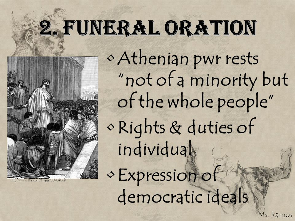2. Funeral Oration Athenian pwr rests not of a minority but of the whole people Rights & duties of individual Expression of democratic ideals http://w