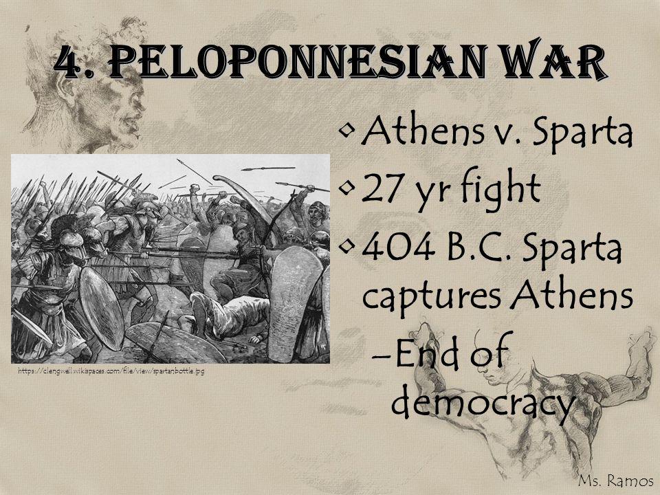 4.Peloponnesian War Athens v. Sparta 27 yr fight 404 B.C.