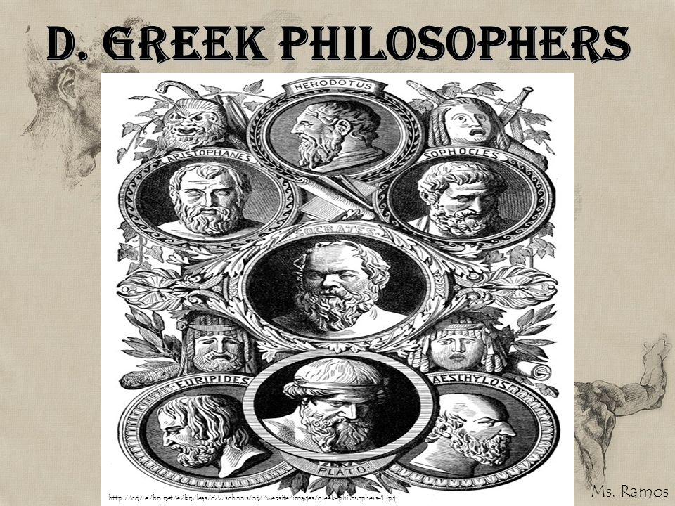 D. Greek Philosophers http://cd7.e2bn.net/e2bn/leas/c99/schools/cd7/website/images/greek-philosophers-1.jpg Ms. Ramos