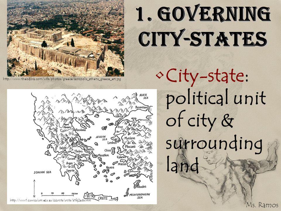 1. Governing City-states City-state: political unit of city & surrounding land http://www.theodora.com/wfb/photos/greece/acropolis_athens_greece_ert.j