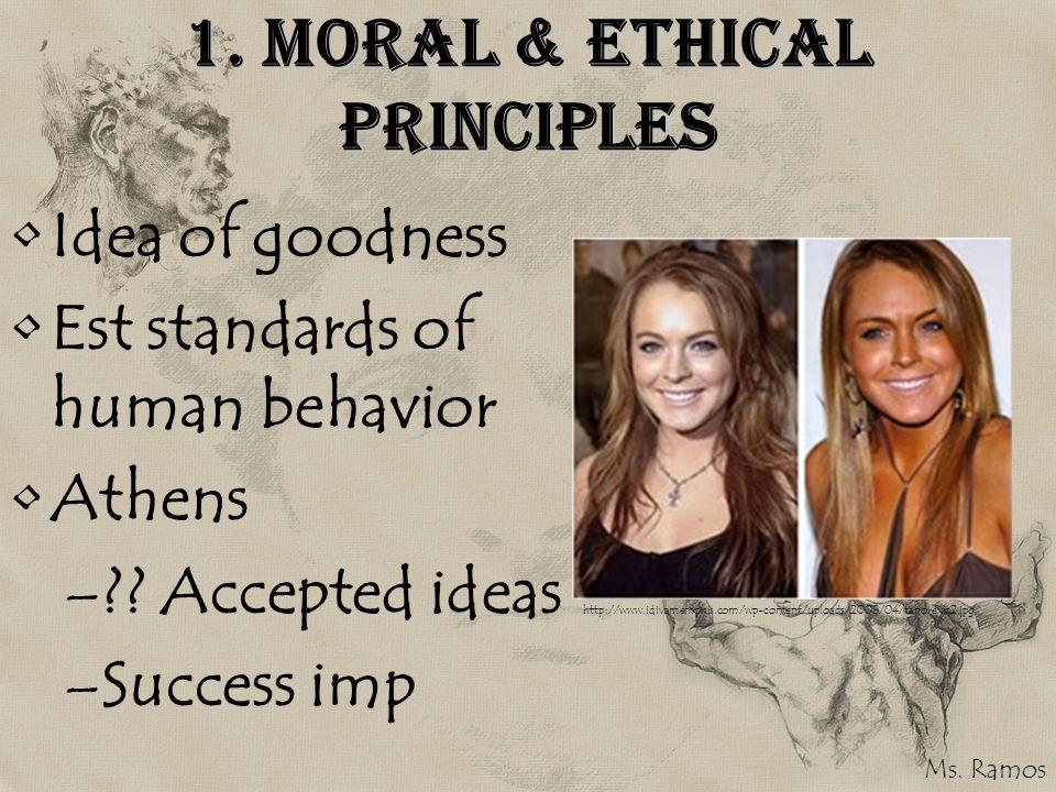 1.Moral & Ethical Principles Idea of goodness Est standards of human behavior Athens –?.