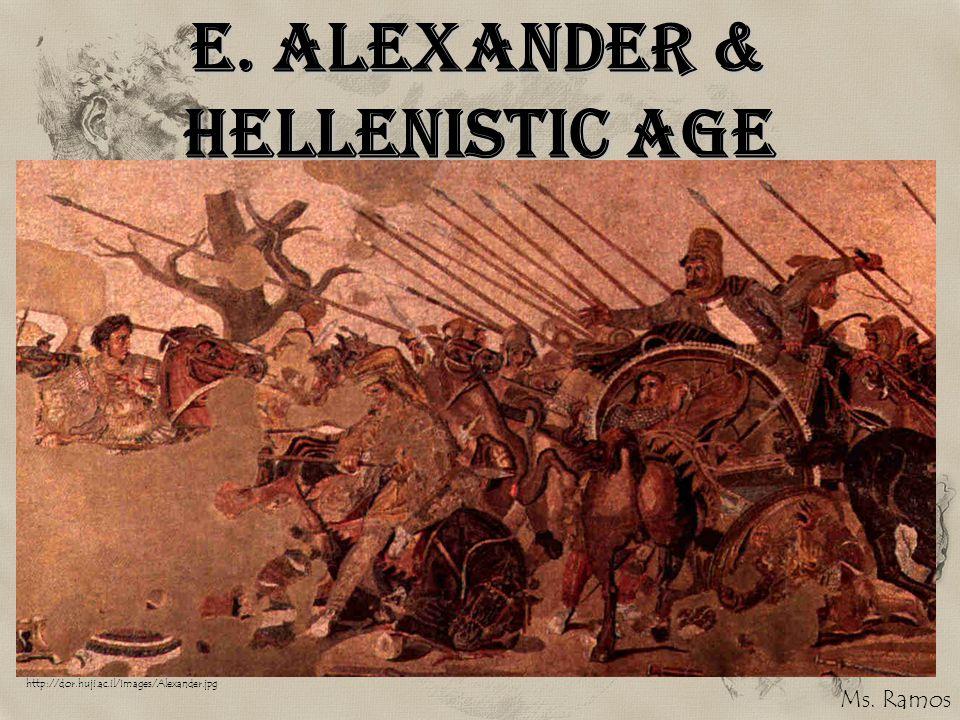 E. Alexander & Hellenistic Age http://dor.huji.ac.il/Images/Alexander.jpg Ms. Ramos