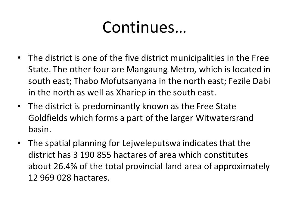 Continues… The district is one of the five district municipalities in the Free State.