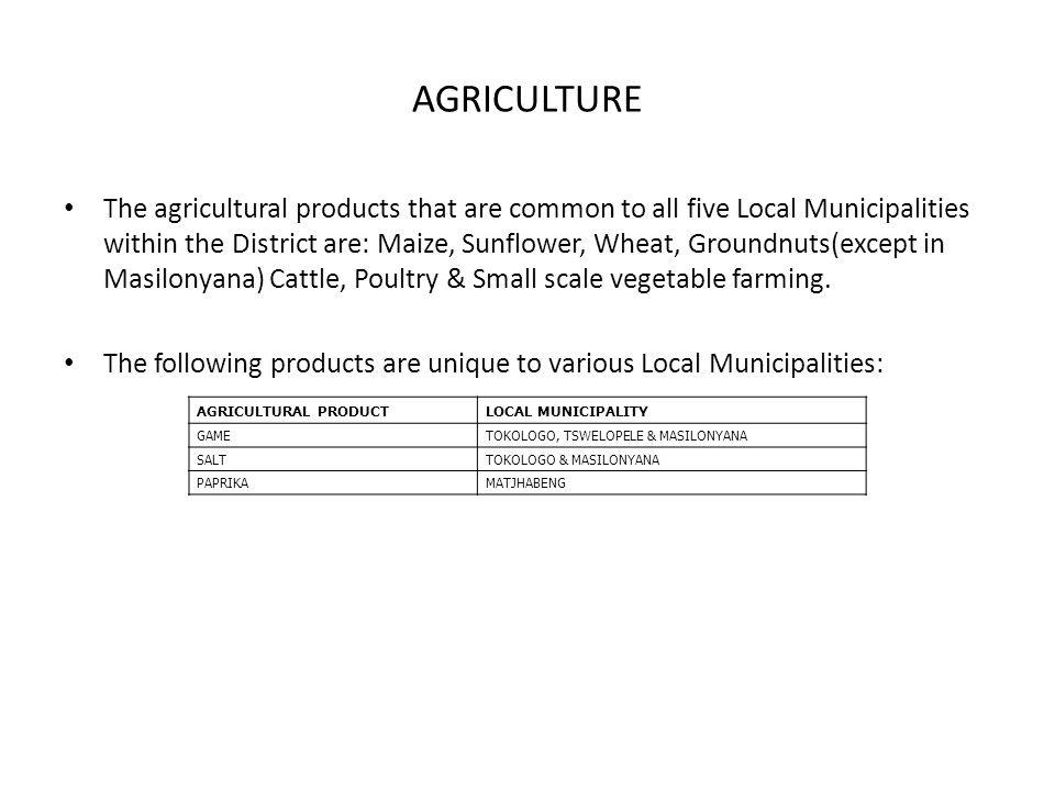 AGRICULTURE The agricultural products that are common to all five Local Municipalities within the District are: Maize, Sunflower, Wheat, Groundnuts(ex
