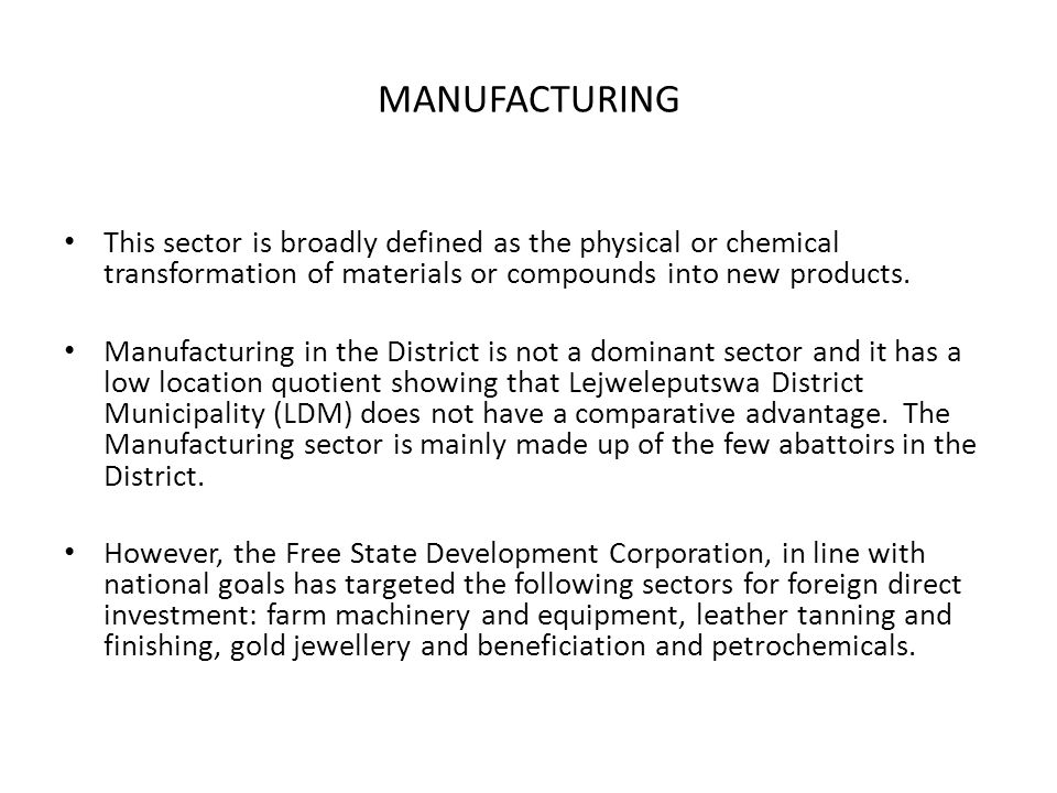 MANUFACTURING This sector is broadly defined as the physical or chemical transformation of materials or compounds into new products. Manufacturing in
