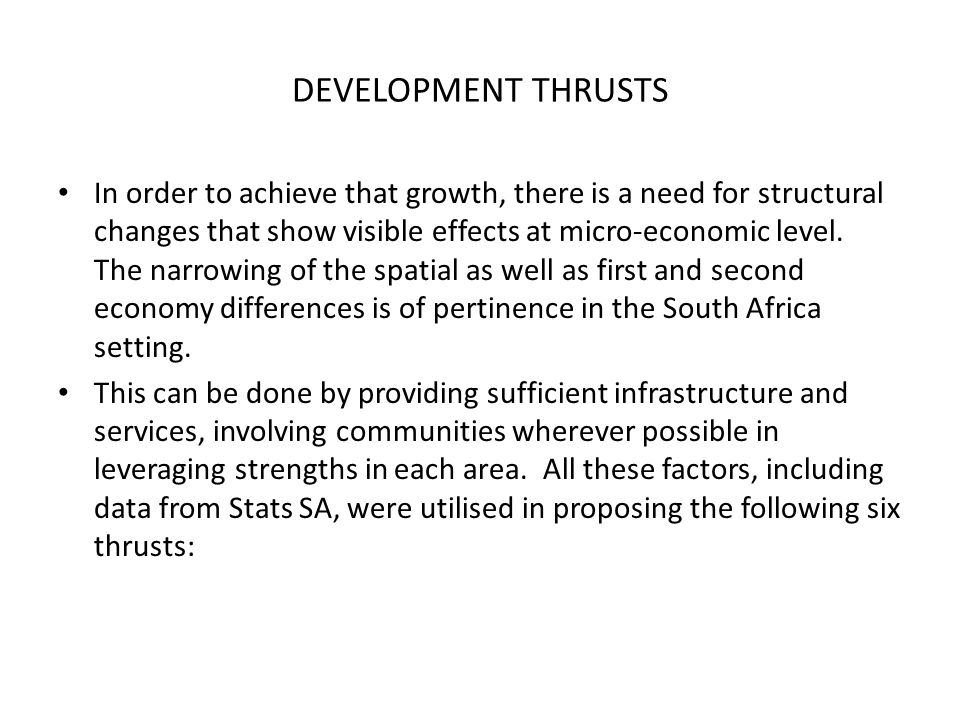DEVELOPMENT THRUSTS In order to achieve that growth, there is a need for structural changes that show visible effects at micro-economic level.