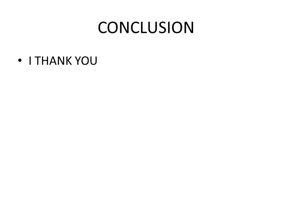 CONCLUSION I THANK YOU
