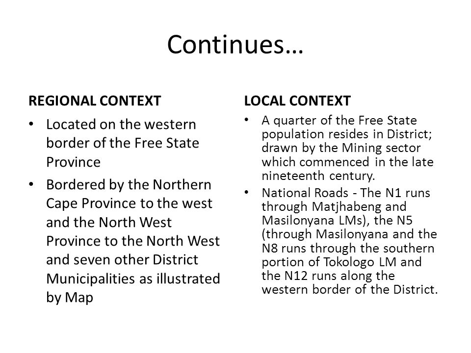 Continues… REGIONAL CONTEXT Located on the western border of the Free State Province Bordered by the Northern Cape Province to the west and the North