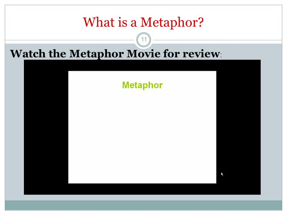 Metaphor - is a comparison of two different things without using signal words such as like or as. Examples of metaphors: Metaphor 1: She is a graceful