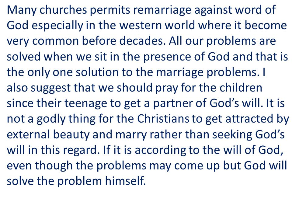 Many churches permits remarriage against word of God especially in the western world where it become very common before decades.