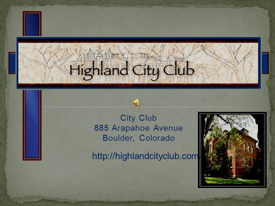 City Club 885 Arapahoe Avenue Boulder, Colorado http://highlandcityclub.com/