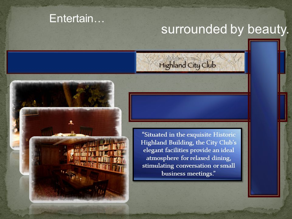 Entertain… Situated in the exquisite Historic Highland Building, the City Club s elegant facilities provide an ideal atmosphere for relaxed dining, stimulating conversation or small business meetings.
