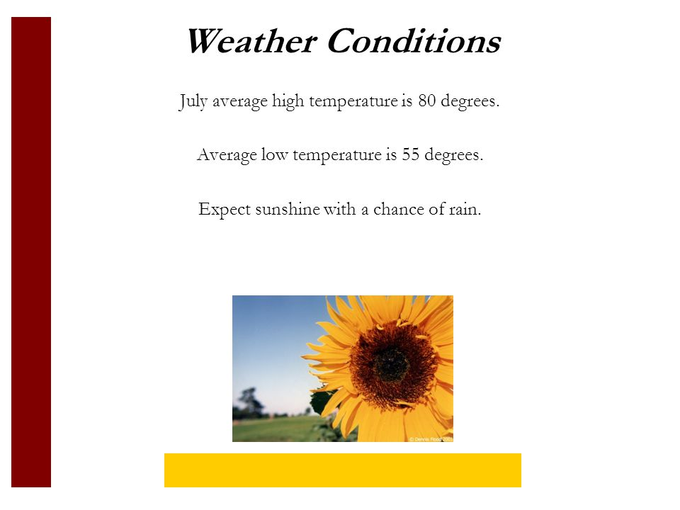 Weather Conditions July average high temperature is 80 degrees.