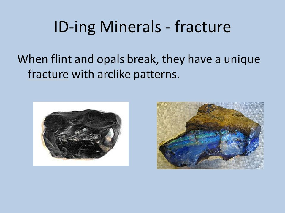 ID-ing Minerals - fracture When flint and opals break, they have a unique fracture with arclike patterns.