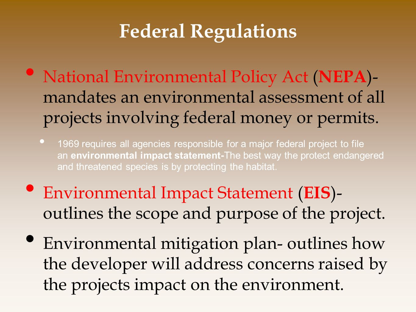 Federal Regulations National Environmental Policy Act ( NEPA )- mandates an environmental assessment of all projects involving federal money or permits.