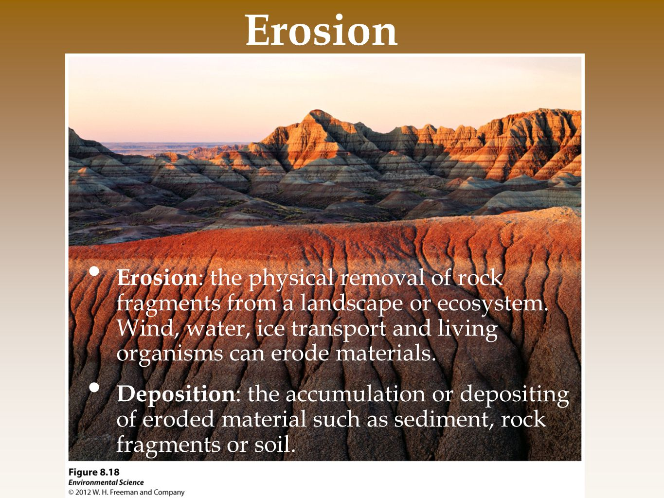 Erosion Erosion : the physical removal of rock fragments from a landscape or ecosystem.