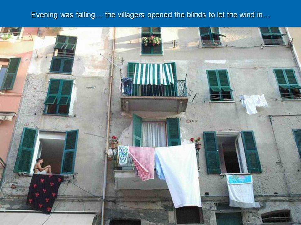 Evening was falling… the villagers opened the blinds to let the wind in…