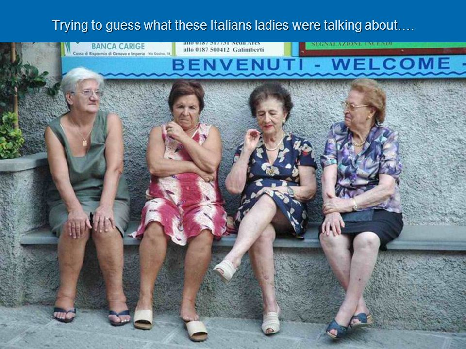 Trying to guess what these Italians ladies were talking about….