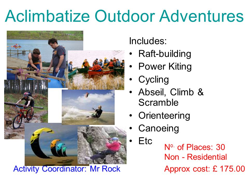 Aclimbatize Outdoor Adventures Includes: Raft-building Power Kiting Cycling Abseil, Climb & Scramble Orienteering Canoeing Etc Approx cost: £ 175.00Ac