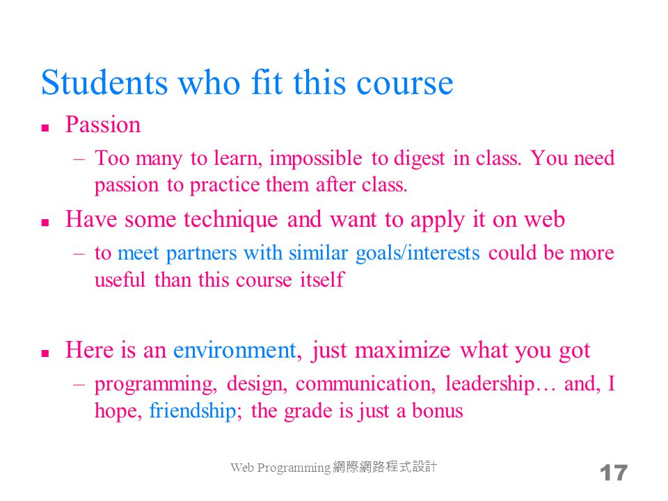 Students who fit this course Passion –Too many to learn, impossible to digest in class.