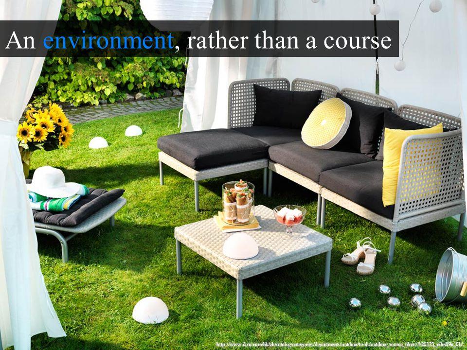 An environment, rather than a course