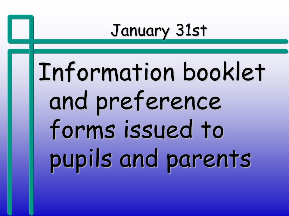January 31st Information booklet and preference forms issued to pupils and parents