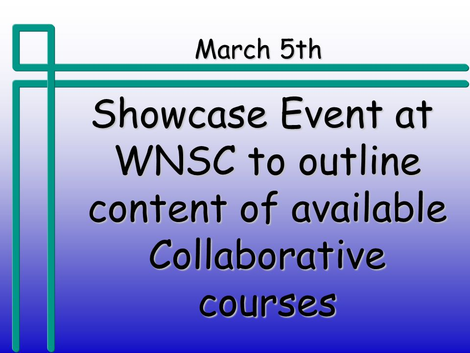 March 5th Showcase Event at WNSC to outline content of available Collaborative courses Showcase Event at WNSC to outline content of available Collaborative courses